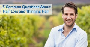 Common Questions About Hair Loss and Thinning Hair